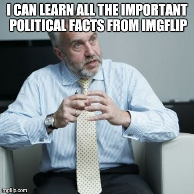 Fairy tale week | I CAN LEARN ALL THE IMPORTANT POLITICAL FACTS FROM IMGFLIP | image tagged in fairy tale week,politics lol,meme,fact | made w/ Imgflip meme maker