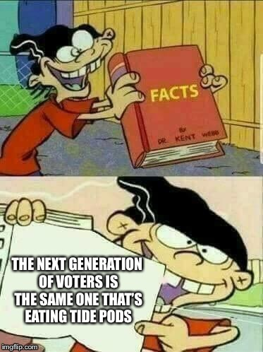 Double d facts book  | THE NEXT GENERATION OF VOTERS IS THE SAME ONE THAT'S EATING TIDE PODS | image tagged in double d facts book | made w/ Imgflip meme maker