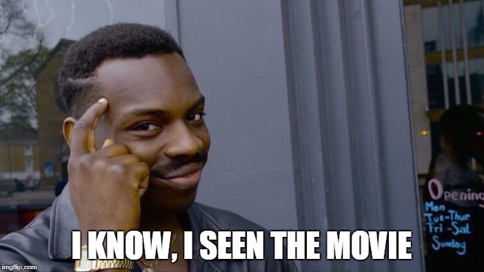Roll Safe Think About It Meme | I KNOW, I SEEN THE MOVIE | image tagged in memes,roll safe think about it | made w/ Imgflip meme maker