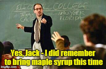Yes, Jack - I did remember to bring maple syrup this time | made w/ Imgflip meme maker