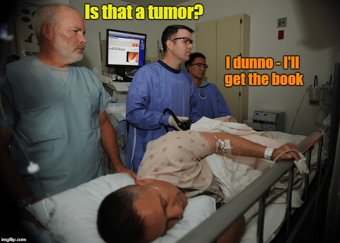 Is that a tumor? I dunno - I'll get the book | made w/ Imgflip meme maker