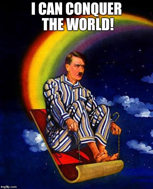 New Aladin movie set in WWII stars Adolf Hitler! | I CAN CONQUER THE WORLD! | image tagged in magic carpet hitler,aladdin | made w/ Imgflip meme maker