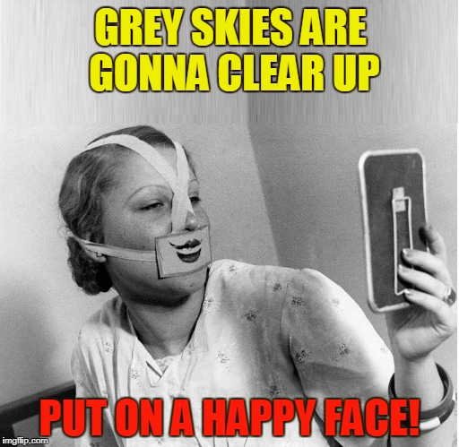 Spread Sunshine All Over the Place | GREY SKIES ARE GONNA CLEAR UP PUT ON A HAPPY FACE! | image tagged in vince vance,bye bye birdie,dick van dyke,charles strouse,lee adams | made w/ Imgflip meme maker