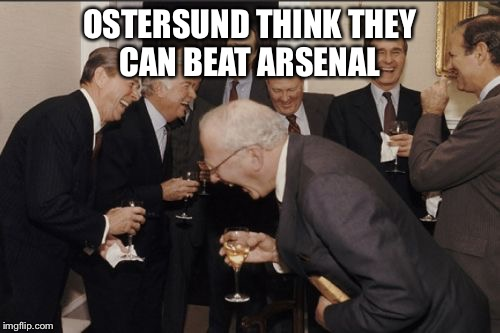 Laughing Men In Suits Meme | OSTERSUND THINK THEY CAN BEAT ARSENAL | image tagged in memes,laughing men in suits | made w/ Imgflip meme maker