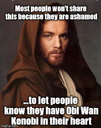 Obi Wan Kenobi | Most people won't share this because they are ashamed ...to let people know they have Obi Wan Kenobi in their heart | image tagged in guilt,religious,jesus meme | made w/ Imgflip meme maker