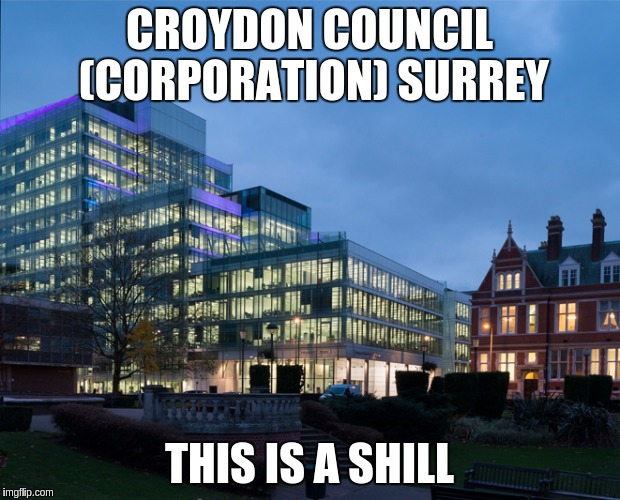 CROYDON COUNCIL (CORPORATION) SURREY THIS IS A SHILL | image tagged in croydon corportation council one big shill | made w/ Imgflip meme maker