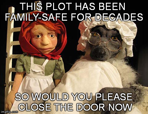 Fairy Tale Week, a socrates & Red Riding Hood event, Feb 12-19         NSFW - or is it ? | THIS PLOT HAS BEEN FAMILY-SAFE FOR DECADES SO WOULD YOU PLEASE CLOSE THE DOOR NOW | image tagged in memes,fairy tale week,family-safe,little red riding hood,red riding hood | made w/ Imgflip meme maker