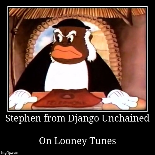 Stephen from Django Unchained on Looney Tunes | Stephen from Django Unchained | On Looney Tunes | image tagged in funny,demotivationals | made w/ Imgflip demotivational maker