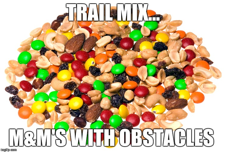 m&m's | TRAIL MIX... M&M'S WITH OBSTACLES | image tagged in food,memes,snacks,yummy,social media | made w/ Imgflip meme maker