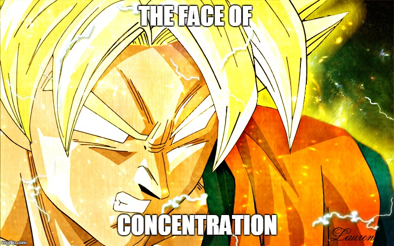 THE FACE OF CONCENTRATION | image tagged in dragon ball z | made w/ Imgflip meme maker