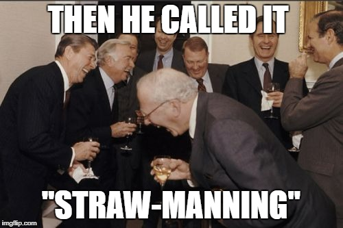"Laughing Men In Suits Meme | THEN HE CALLED IT ""STRAW-MANNING"" 