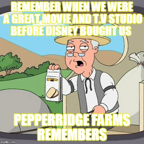 Pepperidge Farm Remembers Meme | REMEMBER WHEN WE WERE A GREAT MOVIE AND T.V STUDIO BEFORE DISNEY BOUGHT US PEPPERRIDGE FARMS REMEMBERS | image tagged in memes,pepperidge farm remembers | made w/ Imgflip meme maker