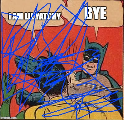 Batman Slapping Robin Meme | I AM LIL YATCHY BYE | image tagged in memes,batman slapping robin | made w/ Imgflip meme maker