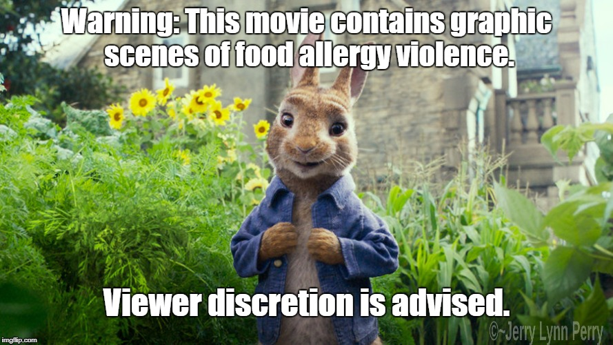 Peter Rabbit's evil... |  Warning: This movie contains graphic scenes of food allergy violence. Viewer discretion is advised. | image tagged in peter rabbit,food allergy bullying,movies | made w/ Imgflip meme maker