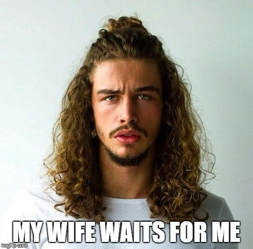MY WIFE WAITS FOR ME | made w/ Imgflip meme maker
