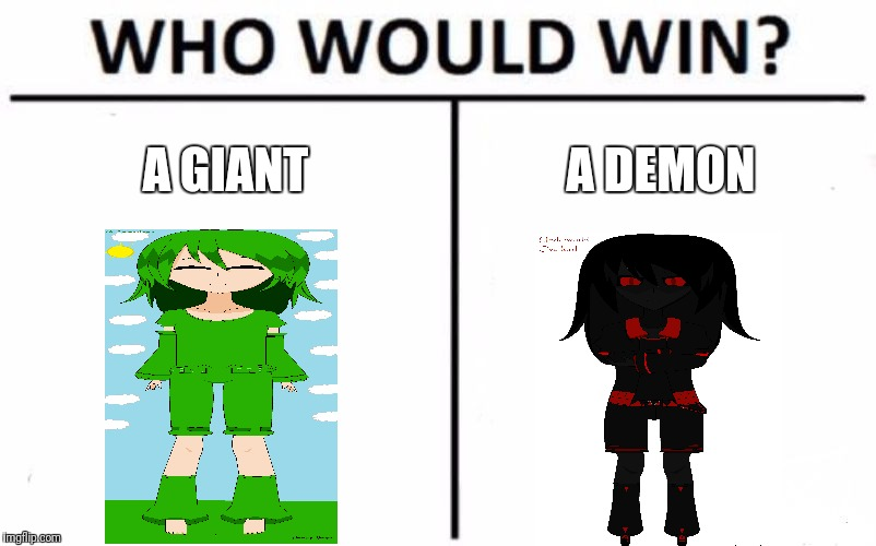 Who Would Win? Meme | A GIANT A DEMON | image tagged in memes,who would win | made w/ Imgflip meme maker