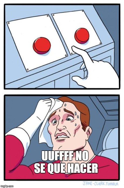 Two Buttons Meme | UUFFFF NO SE QUE HACER | image tagged in memes,two buttons | made w/ Imgflip meme maker