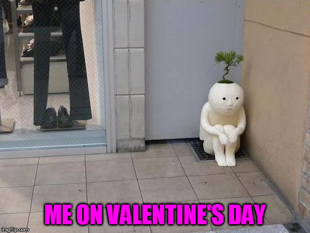 ME ON VALENTINE'S DAY | made w/ Imgflip meme maker