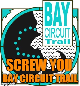 SCREW YOU BAY CIRCUIT TRAIL | image tagged in bct | made w/ Imgflip meme maker