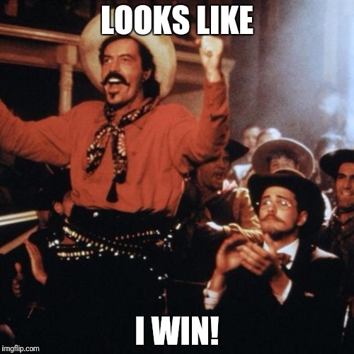 Curly Bill | LOOKS LIKE I WIN! | image tagged in curly bill | made w/ Imgflip meme maker
