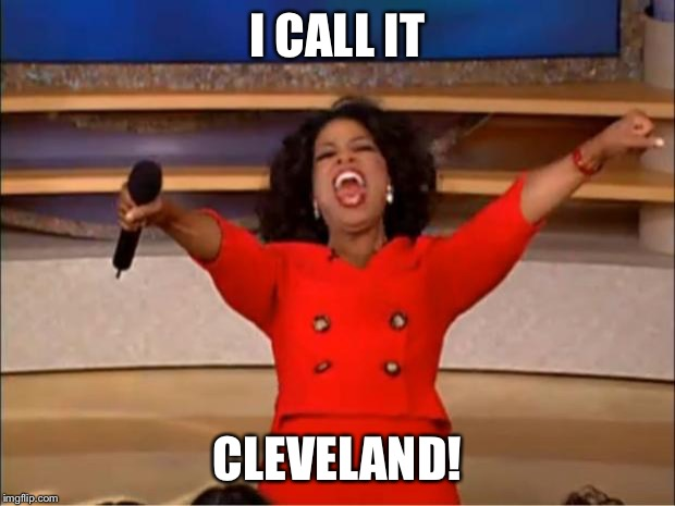 Oprah You Get A Meme | I CALL IT CLEVELAND! | image tagged in memes,oprah you get a | made w/ Imgflip meme maker