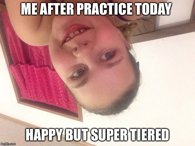 ME AFTER PRACTICE TODAY; HAPPY BUT SUPER TIERED | image tagged in face,happy | made w/ Imgflip meme maker
