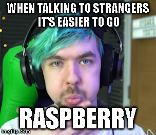 Jack's opinion on talking to strangers :) | WHEN TALKING TO STRANGERS IT'S EASIER TO GO RASPBERRY | image tagged in jacksepticeye | made w/ Imgflip meme maker