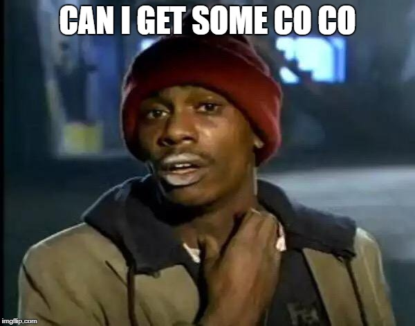 Y'all Got Any More Of That Meme | CAN I GET SOME CO CO | image tagged in memes,y'all got any more of that | made w/ Imgflip meme maker