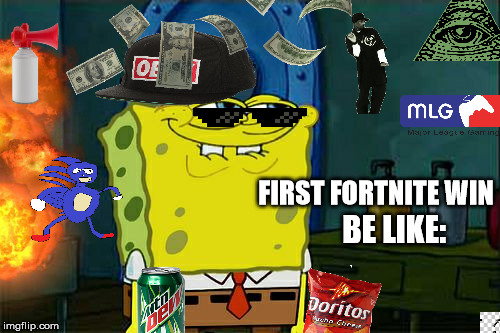 First Fortnite Win Be Like: | FIRST FORTNITE WIN BE LIKE: | image tagged in fortnite,funny memes,mlg,lol | made w/ Imgflip meme maker