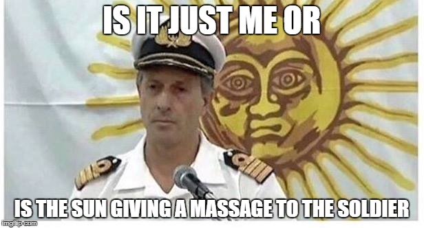 i think im high |  IS IT JUST ME OR; IS THE SUN GIVING A MASSAGE TO THE SOLDIER | image tagged in memes,funny,ssby,sun | made w/ Imgflip meme maker