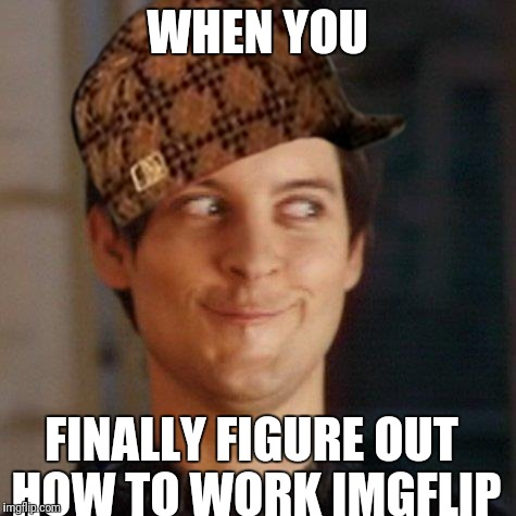 WHEN YOU FINALLY FIGURE OUT HOW TO WORK IMGFLIP | image tagged in peter parker | made w/ Imgflip meme maker