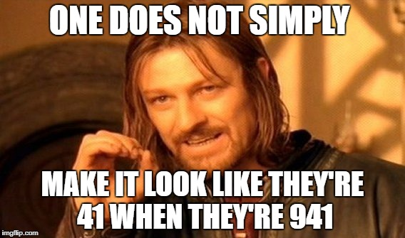 One Does Not Simply | ONE DOES NOT SIMPLY MAKE IT LOOK LIKE THEY'RE 41 WHEN THEY'RE 941 | image tagged in memes,one does not simply,old,old age,age,old people | made w/ Imgflip meme maker