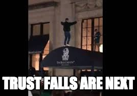 TRUST FALLS ARE NEXT | made w/ Imgflip meme maker