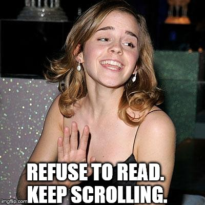 REFUSE TO READ. KEEP SCROLLING. | made w/ Imgflip meme maker