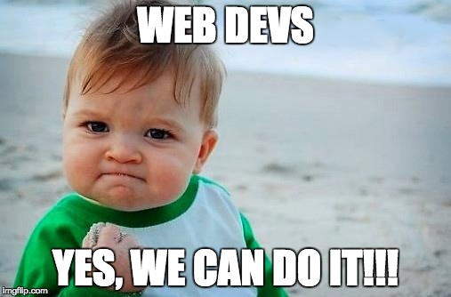 Victory Baby | WEB DEVS YES, WE CAN DO IT!!! | image tagged in victory baby | made w/ Imgflip meme maker