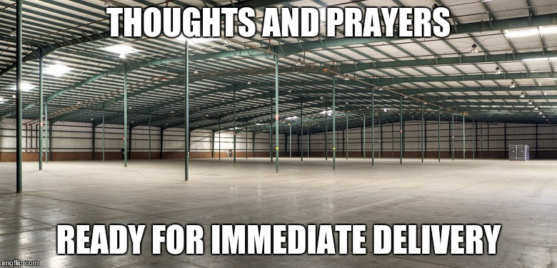 THOUGHTS AND PRAYERS READY FOR IMMEDIATE DELIVERY | image tagged in warehouse | made w/ Imgflip meme maker