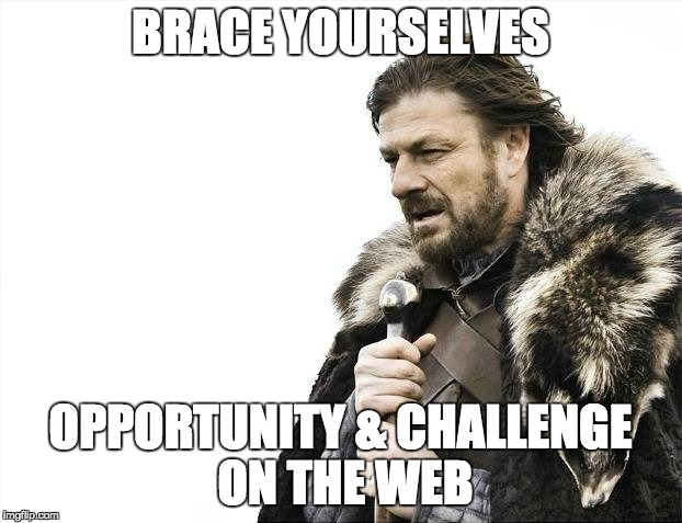 Brace Yourselves X is Coming | BRACE YOURSELVES OPPORTUNITY & CHALLENGE ON THE WEB | image tagged in memes,brace yourselves x is coming | made w/ Imgflip meme maker