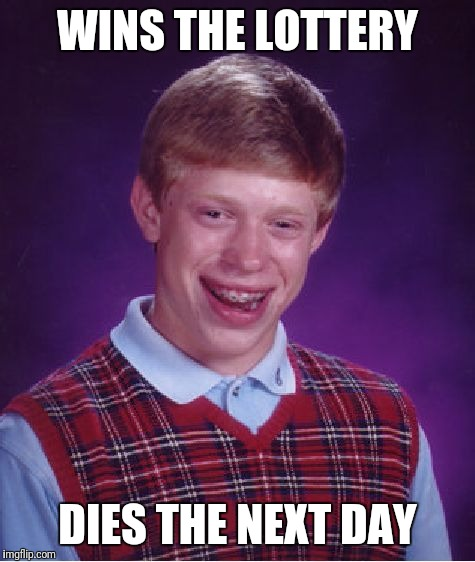 Bad Luck Brian Meme | WINS THE LOTTERY DIES THE NEXT DAY | image tagged in memes,bad luck brian | made w/ Imgflip meme maker