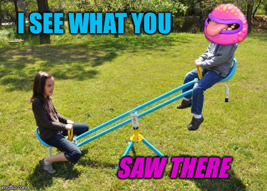 I SEE WHAT YOU SAW THERE | made w/ Imgflip meme maker