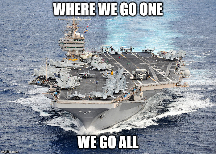 WHERE WE GO ONE WE GO ALL | image tagged in uss abraham lincoln | made w/ Imgflip meme maker