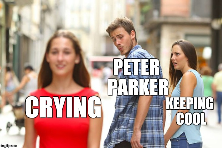 Distracted Boyfriend Meme | CRYING PETER PARKER KEEPING COOL | image tagged in memes,distracted boyfriend | made w/ Imgflip meme maker