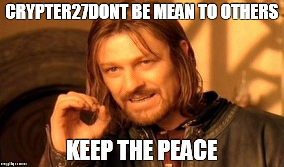 One Does Not Simply Meme | CRYPTER27DONT BE MEAN TO OTHERS KEEP THE PEACE | image tagged in memes,one does not simply | made w/ Imgflip meme maker