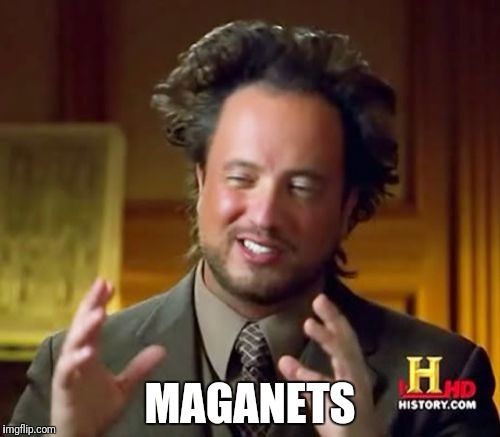 Ancient Aliens Meme | MAGANETS | image tagged in memes,ancient aliens | made w/ Imgflip meme maker