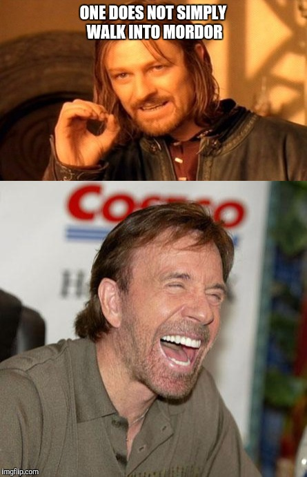 ONE DOES NOT SIMPLY WALK INTO MORDOR | image tagged in chuck norris,one does not simply | made w/ Imgflip meme maker