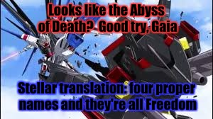 Looks like the Abyss of Death?  Good try, Gaia Stellar translation: four proper names and they're all Freedom | made w/ Imgflip meme maker