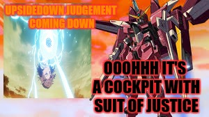 UPSIDEDOWN JUDGEMENT COMING DOWN OOOHHH IT'S A COCKPIT WITH SUIT OF JUSTICE | made w/ Imgflip meme maker