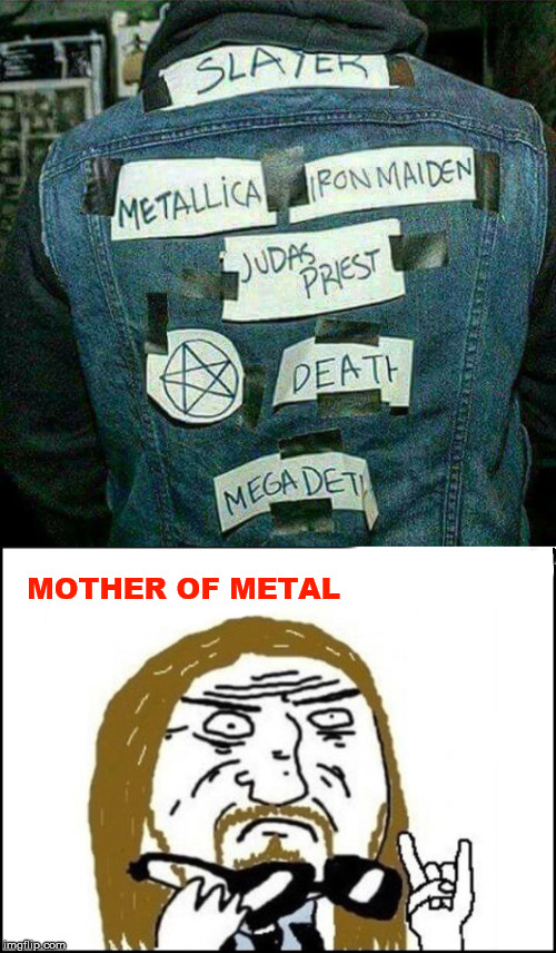 Patches | MOTHER OF METAL | image tagged in metal,funny stuff,meme,jacket | made w/ Imgflip meme maker