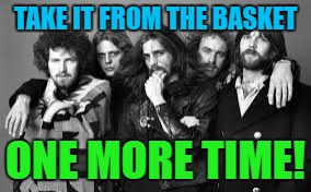 TAKE IT FROM THE BASKET ONE MORE TIME! | made w/ Imgflip meme maker
