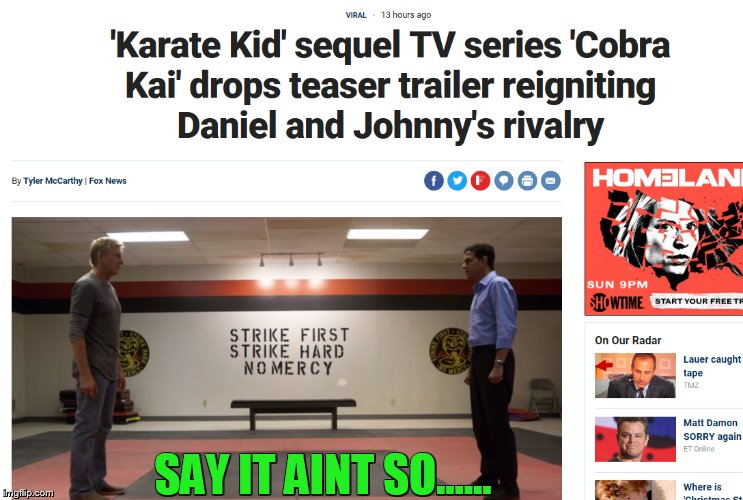 some things should just be left alone..... | SAY IT AINT SO...... | image tagged in karate kid,remake,memes | made w/ Imgflip meme maker