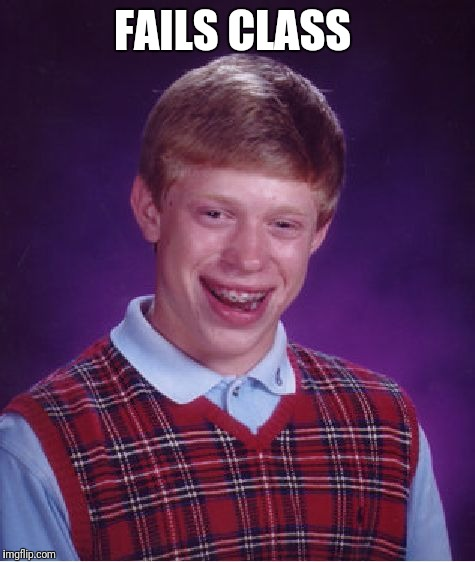 Bad Luck Brian Meme | FAILS CLASS | image tagged in memes,bad luck brian | made w/ Imgflip meme maker